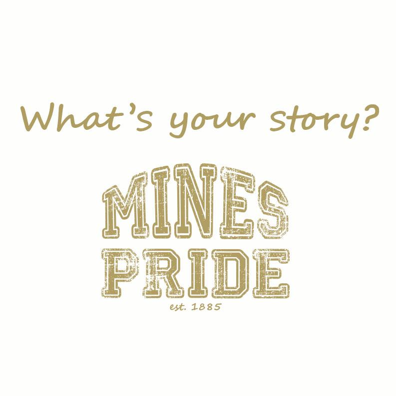 Whats your story - Mines Pride