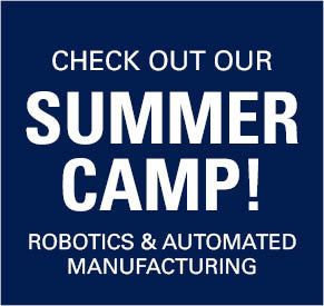 Check out our Summer Camp! Robotics And Automated Manufacturing.